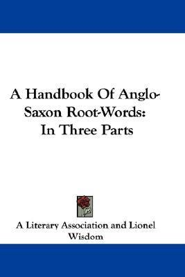 Handbook of Anglo-Saxon Root-Words : In Three Parts N/A 9780548327470 Front Cover