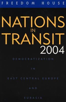 Nations in Transit 2004 Democratization in East Central Europe and Eurasia  2004 9780742536470 Front Cover
