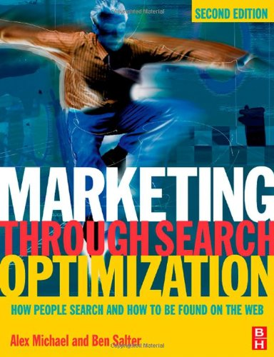 Marketing Through Search Optimization How People Search and How to Be Found on the Web 2nd 2006 (Revised) 9780750683470 Front Cover