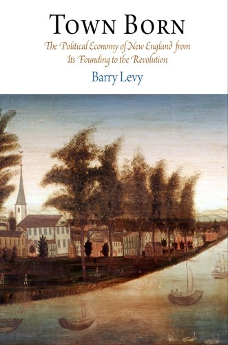Town Born The Political Economy of New England from Its Founding to the Revolution  2009 edition cover