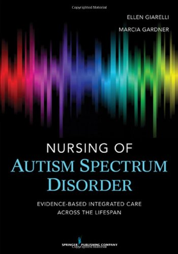 Nursing of Autism Spectrum Disorder Evidence-Based Integrated Care Across the Lifespan  2012 9780826108470 Front Cover