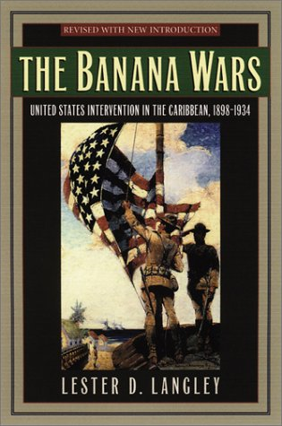 Banana Wars United States Intervention in the Caribbean, 1898-1934 2nd 2002 (Revised) edition cover