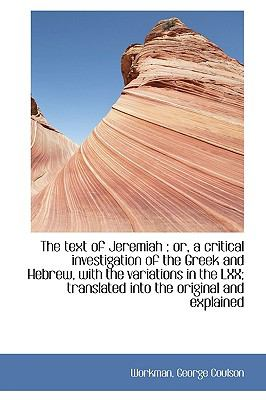 Text of Jeremiah : Or, a critical investigation of the Greek and Hebrew, with the variations In N/A 9781113476470 Front Cover