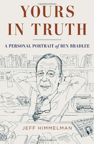 Yours in Truth A Personal Portrait of Ben Bradlee, Legendary Editor of the Washington Post  2011 9781400068470 Front Cover