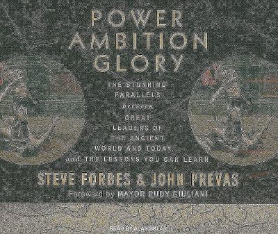 Power Ambition Glory: The Stunning Parallels Between Great Leaders of the Ancient World and Today...and the Lessons You Can Learn  2009 9781400112470 Front Cover
