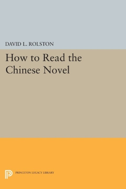 How to Read the Chinese Novel   1990 9781400860470 Front Cover
