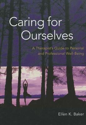 Caring for Ourselves A Therapist's Guide to Personal and Professional Well-Being  2011 edition cover