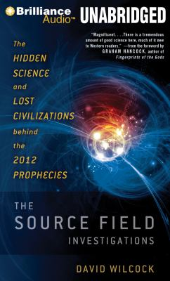 The Source Field Investigations: The Hidden Science and Lost Civilizations Behind the 2012 Prophecies  2011 edition cover