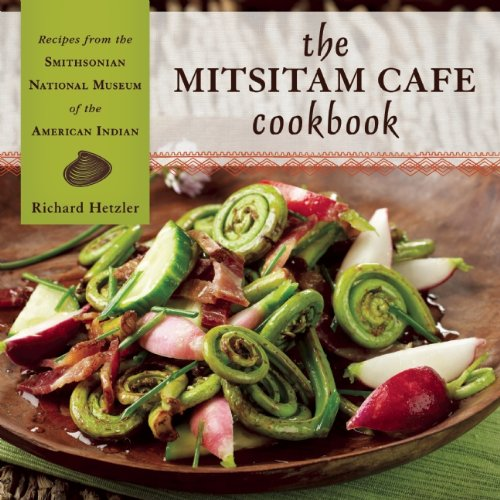 Mitsitam Cafe Cookbook Recipes from the Smithsonian National Museum of the American Indian  2010 9781555917470 Front Cover
