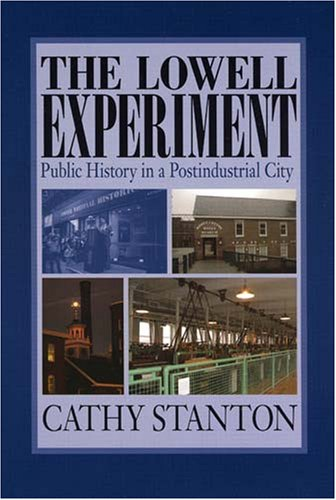 Lowell Experiment Public History in a Postindustrial City  2006 edition cover