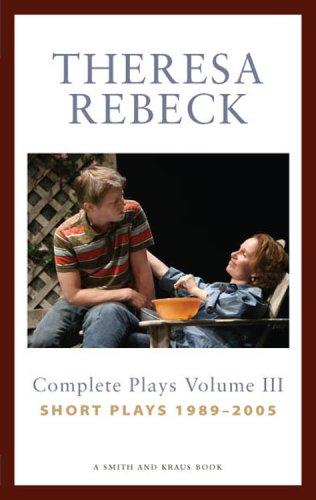 Theresa Rebeck: Complete Plays, Volume 3 : Short Plays, 1989-2005 N/A edition cover