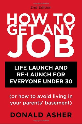 How to Get Any Job Career Launch and Re-Launch for Everyone under 30 (Or How to Avoid Living in Your Parents' Basement) 2nd 2009 (Revised) 9781580089470 Front Cover