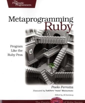 Metaprogramming Ruby Program Like the Ruby Pros  2010 9781934356470 Front Cover
