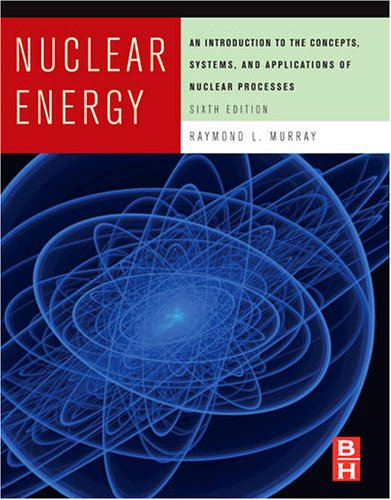 Nuclear Energy An Introduction to the Concepts, Systems, and Applications of Nuclear Processes 6th 2008 (Revised) edition cover