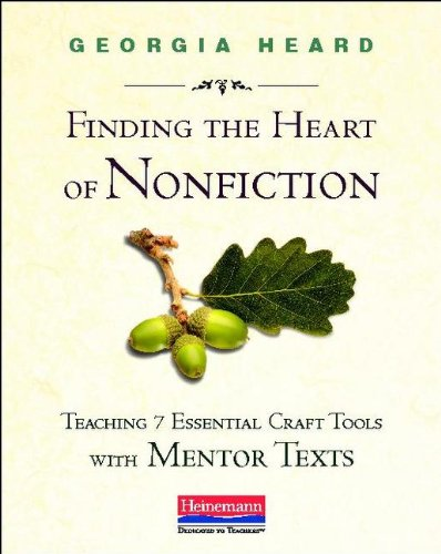 Finding the Heart of Nonfiction Teaching 7 Essential Craft Tools with Mentor Texts  2013 edition cover