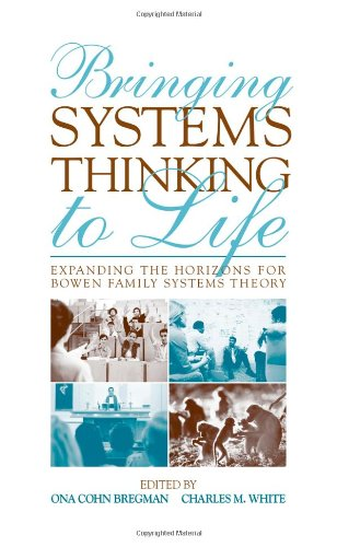 Bringing Systems Thinking to Life Expanding the Horizons for Bowen Family Systems Theory  2011 9780415800471 Front Cover