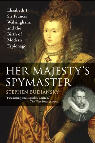 Her Majesty's Spymaster Elizabeth I, Sir Francis Walsingham, and the Birth of Modern Espionage N/A edition cover