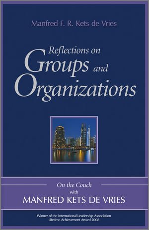 Reflections on Groups and Organizations On the Couch with Manfred Kets de Vries  2011 9780470742471 Front Cover
