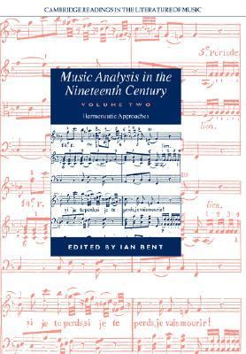 Music Analysis in the Nineteenth Century Hermeneutic Approaches  2005 9780521673471 Front Cover