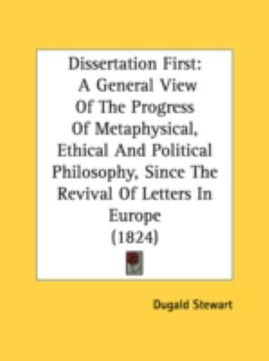 Dissertation : A General View of the Progress of Metaphysical, Ethical and Political Philosophy, since the Revival of Letters in Europe (1824) N/A 9780548713471 Front Cover