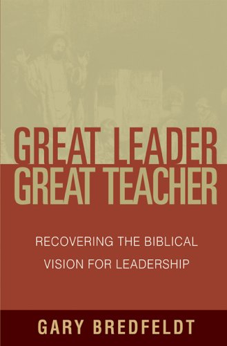 Great Leader, Great Teacher Recovering the Biblical Vision for Leadership  2006 (Annotated) edition cover