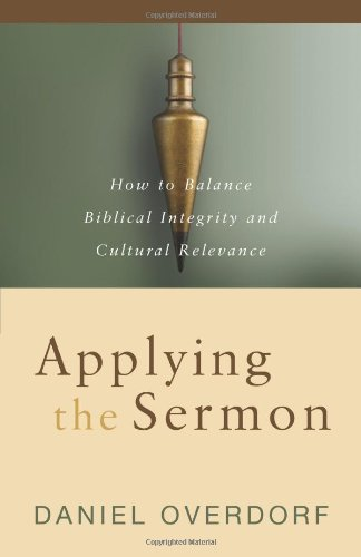 Applying the Sermon How to Balance Biblical Integrity and Cultural Relevance  2009 edition cover