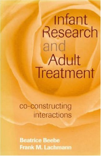 Infant Research and Adult Treatment Co-Constructing Interactions  2005 (Reprint) edition cover