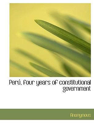Per�, Four Years of Constitutional Government  N/A 9781115350471 Front Cover