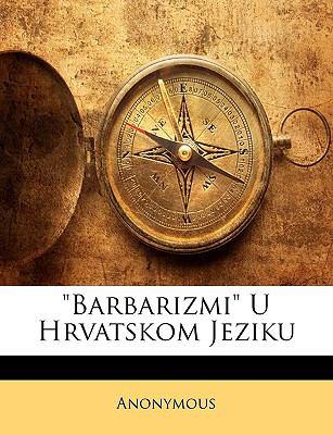 Barbarizmi U Hrvatskom Jeziku N/A edition cover