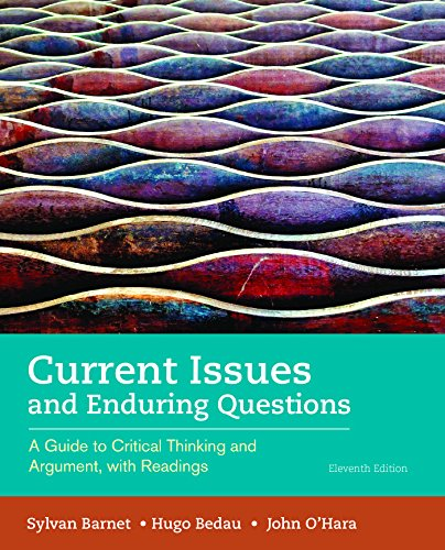 Current Issues and Enduring Questions A Guide to Critical Thinking and Argument, with Readings 11th 2017 9781319035471 Front Cover
