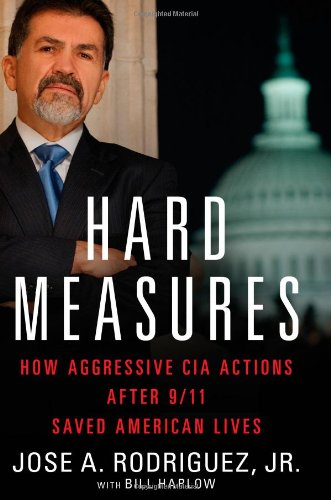 Hard Measures How Aggressive CIA Actions after 9/11 Saved American Lives  2012 edition cover