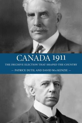 Canada 1911 The Decisive Election That Shaped the Country  2011 9781554889471 Front Cover