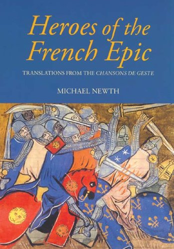 Heroes of the French Epic A Selection of Chansons de Geste  2005 9781843831471 Front Cover