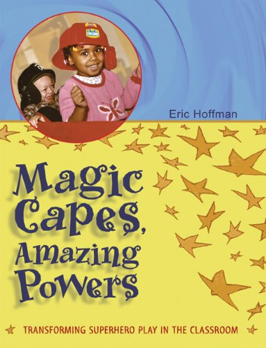 Magic Capes, Amazing Powers Transforming Superhero Play in the Classroom  2004 edition cover