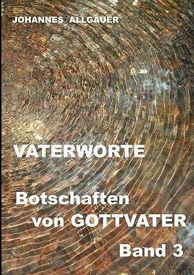 Vaterworte - Botschaften Von Gottvater Band N/A 9783842360471 Front Cover