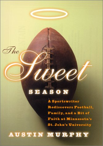 Sweet Season A Sportswriter Rediscovers Football, Family, and a Bit of Faith at Minnesota's St. John's University  2001 9780060195472 Front Cover