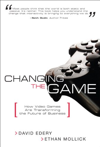 Changing the Game How Video Games Are Transforming the Future of Business  2008 edition cover