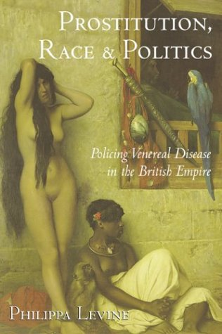 Prostitution, Race and Politics Policing Venereal Disease in the British Empire  2003 edition cover
