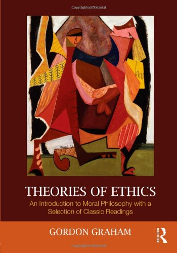 Theories of Ethics An Introduction to Moral Philosophy with a Selection of Classic Readings  2011 9780415999472 Front Cover
