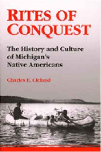 Rites of Conquest The History and Culture of Michigan's Native Americans N/A edition cover