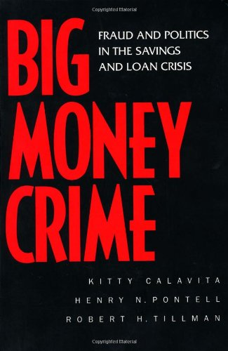Big Money Crime Fraud and Politics in the Savings and Loan Crisis  1999 edition cover