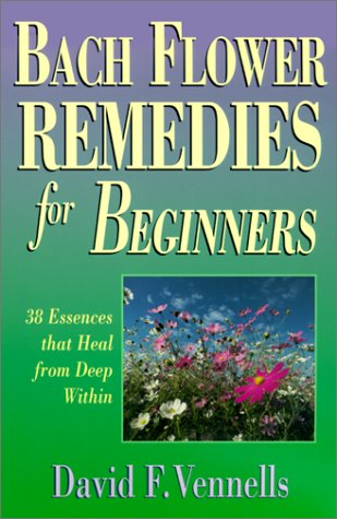 Bach Flower Remedies for Beginners 38 Essences That Heal from Deep Within  2001 edition cover