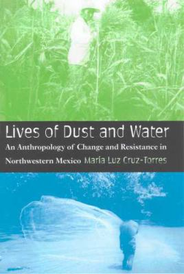 Lives of Dust and Water An Anthropology of Change and Resistance in Northwestern Mexico  2008 edition cover
