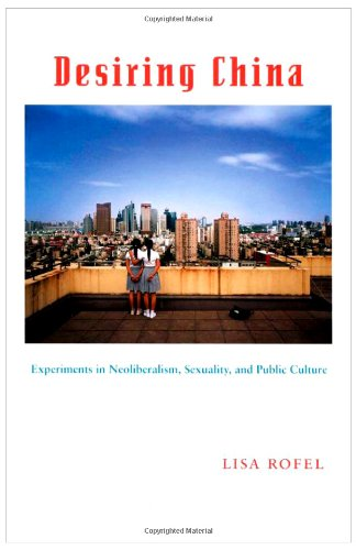 Desiring China Experiments in Neoliberalism, Sexuality, and Public Culture  2007 (Annotated) edition cover