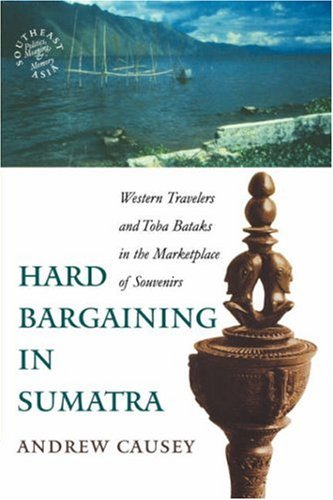 Hard Bargaining in Sumatra Western Travelers and Toba Bataks in the Marketplace of Souvenirs  2003 edition cover
