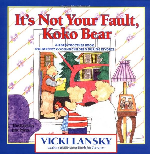 It's Not Your Fault, Koko Bear A Read-Together Book for Parents and Young Children During Divorce N/A edition cover