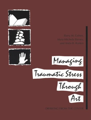 Managing Traumatic Stress Through Art : Drawing from the Center 1st edition cover