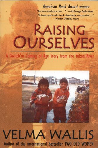 Raising Ourselves A Gwitch'in Coming of Age Story from the Yukon River 7th 2003 edition cover