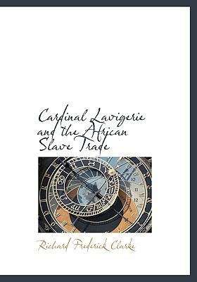 Cardinal Lavigerie and the African Slave Trade N/A 9781113641472 Front Cover