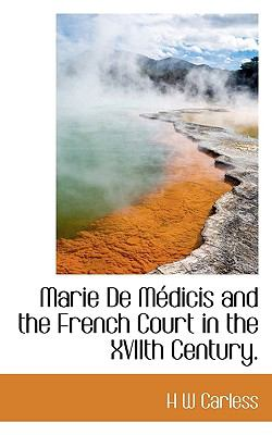 Marie de Médicis and the French Court in the Xviith Century N/A 9781113922472 Front Cover